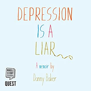 Depression Is a Liar                   By:                                                                                                                                 Danny Baker                               Narrated by:                                                                                                                                 Alec Shea                      Length: 4 hrs and 18 mins     10 ratings     Overall 2.3