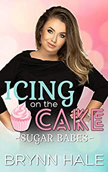 Icing on the Cake: BBW Recipe for Love (Sugar Babes Book 1) by [Brynn Hale]