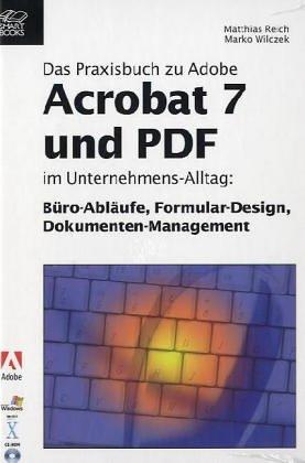 Adobe Acrobat 7 und PDF: Das Praxisbuch im Unternehmens-Alltag: Büro-Abläufe, Forrmular-Design, Dokumenten-Management