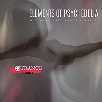 Elements Of Psychedelia - Ultimate Rave Party Playlist