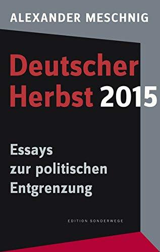 Deutscher Herbst 2015: Essays zur politischen Entgrenzung (Edition Sonderwege bei Manuscriptum)