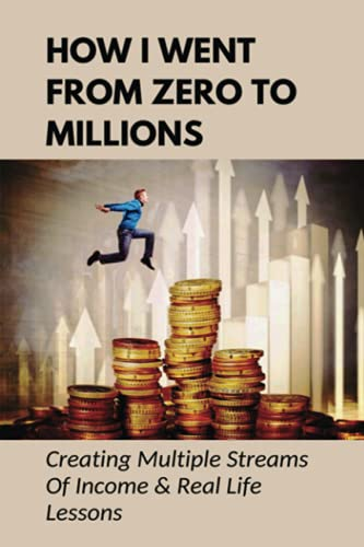 Real Estate Investing Books! - How I Went From Zero To Millions: Creating Multiple Streams Of Income & Real Life Lessons: Book On Life-Changing