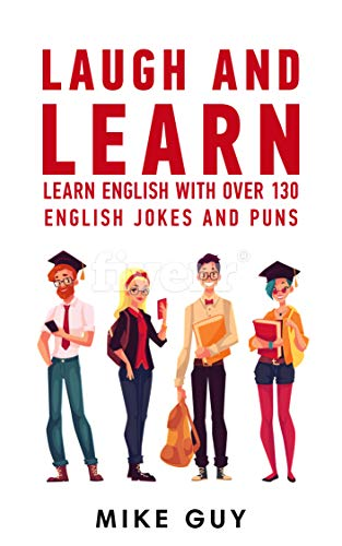 Laugh and Learn: Over 130 English Jokes: 130 Funny Jokes In English With Explanations (English Edition)