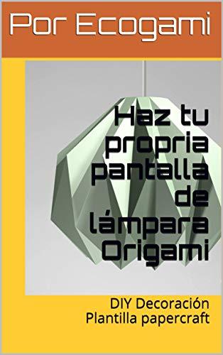 Haz tu propria pantalla de lámpara Origami: DIY Decoración | Plantilla papercraft (Ecogami / Escultura de papel nº 121)