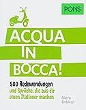 PONS Acqua in bocca: 500 italienische Redewendungen und Sprüche, die aus dir einen Italiener machen. (PONS Redewendungen)