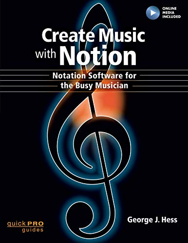 Create Music with Notion: Notation Software for the Busy Musician (Quick Pro Guides)