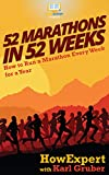 52 Marathons in 52 Weeks: How to Run a Marathon Every Week for a Year