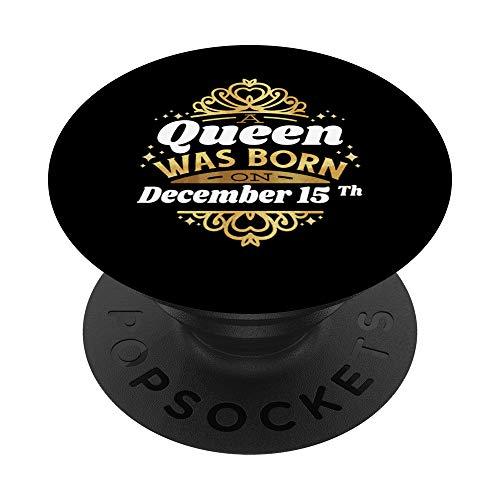 Una regina è nata il 15 dicembre 15 Dicembre compleanno 15 c PopSockets Supporto e Impugnatura per Smartphone e Tablet