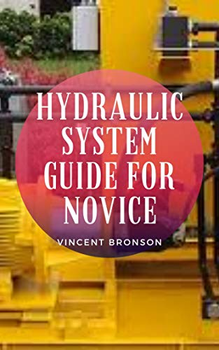 Hydraulic System Guide For Novice: Hydraulic systems are all around us on a daily basis. (English Edition)