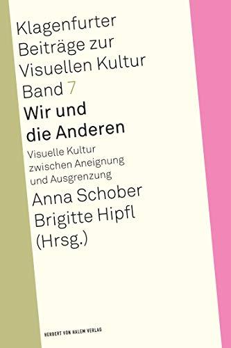 Wir und die Anderen: Visuelle Kultur zwischen Aneignung und Ausgrenzung (Klagenfurter Beiträge zur Visuellen Kultur Book 7) (English Edition)
