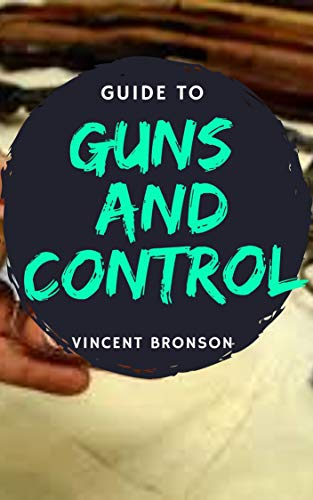 Guide to Guns and Control: The history of guns rides right along with the evolution of our armies and play a key role in changing the way wars were fought. (English Edition)