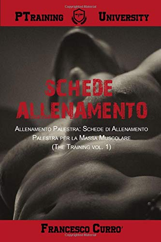 Schede Allenamento: Allenamento Palestra: Schede di Allenamento Palestra per la Massa Muscolare  (The Training vol. 1)