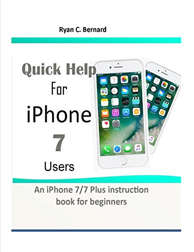 Quick Help For iPhone 7 Users: An iPhone 7/7 Plus instruction book for beginners (English Edition)