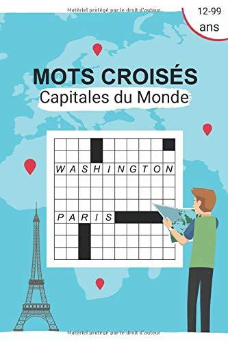 Mots croisés Capitales du Monde: 50 grilles de Mots croisés et solutions| Pour apprendre la géographie en s'amusant | de 12 ans à 99 ans | Gros caractères