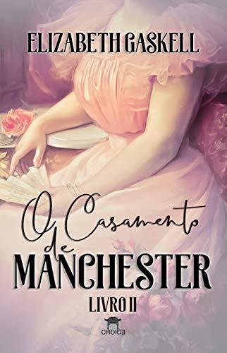 O Casamento de Manchester (Clássicos Traduzidos - Elizabeth Gaskell)