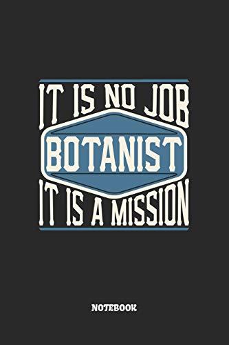 Botanist Notebook - It Is No Job, It Is A Mission: Botaniker Notizbuch / Tagebuch / Heft mit Karierten Seiten. Notizheft mit Weißen Karo Seiten, ... Planer für Termine oder To-Do-Liste.