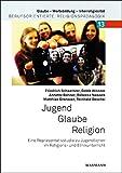 Jugend - Glaube - Religion: Eine Repräsentativstudie zu Jugendlichen im Religions- und Ethikunterricht