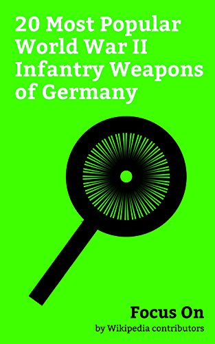 Focus On: 20 Most Popular World War II Infantry Weapons of Germany: Karabiner 98K, StG 44, Molotov Cocktail, Luger Pistol, Mauser C96, MG 42, Gewehr 98, ... S-mine, Gewehr 41, etc. (English Edition)