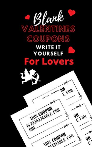 Blank Valentines Coupons Write It Yourself For Lovers: Gift for Husband, Wife. St.Valentine's Present for loves one.