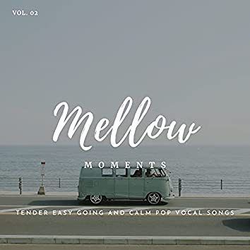 Mellow Moments - Tender Easy Going And Calm Pop Vocal Songs, Vol. 02