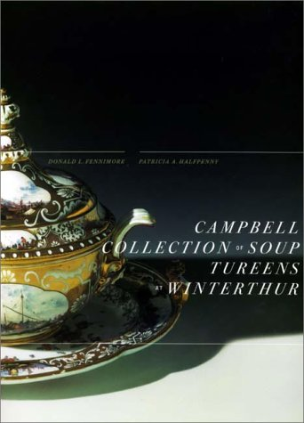 The Campbell Collection of Soup Tureens at Winterthur (A Winterthur book)