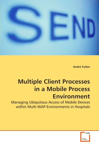 Multiple Client Processes in a Mobile Process Environment: Managing Ubiquitous Access of Mobile Devices within Multi-WAP-Environments in Hospitals