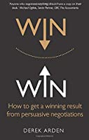 Win Win: How to get a winning result from persuasive negotiations