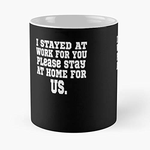 I Stayed At Work For You Please Stay Home Us Classic Mug - Novelty Ceramic Cups 11oz, Unique Birthday And Holiday Gifts Mom Mother Father.