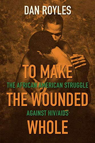 Compare Textbook Prices for To Make the Wounded Whole: The African American Struggle against HIV/AIDS Justice, Power, and Politics Illustrated Edition ISBN 9781469661339 by Royles