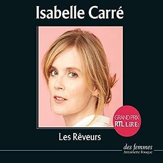 Les Rêveurs                   De :                                                                                                                                 Isabelle Carré                               Lu par :                                                                                                                                 Isabelle Carré                      Durée : 6 h et 19 min     9 notations     Global 4,3