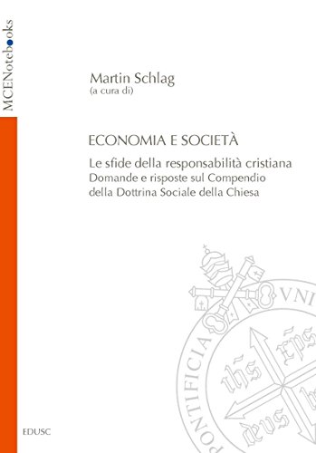 Economia e Società: Le sfide della responsabilità cristiana. Domande e risposte sul Compendio della Dottrina Sociale della Chiesa: Le sfide della responsabilità ... della Dottrina Sociale della Chiesa'
