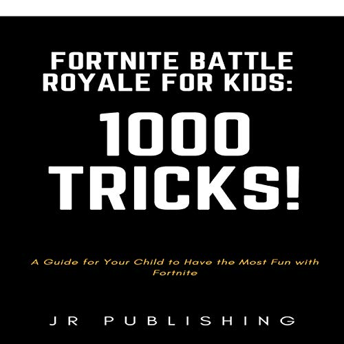 Fortnite Battle Royale for Kids: 1000 Tricks!     A Guide for Your Child to Have the Most Fun with Fortnite              By:                                                                                                                                 JR Publishing                               Narrated by:                                                                                                                                 Matthew Raftis                      Length: 4 hrs and 1 min     Not rated yet     Overall 0.0