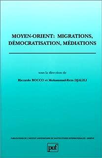 Moyen-Orient, migrations, démocratisation, médiations (Publications de l'Institut universitaire de hautes études internationales, Genève) (French Edition)