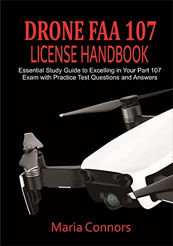 Drone FAA 107 License Handbook: Essential Study Guide to Excelling in Your Part 107 Exam with Practice Test Questions and Answers