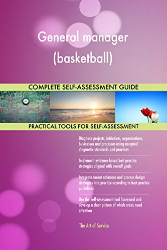 General manager (basketball) All-Inclusive Self-Assessment - More than 720 Success Criteria, Instant Visual Insights, Comprehensive Spreadsheet Dashboard, Auto-Prioritized for Quick Results