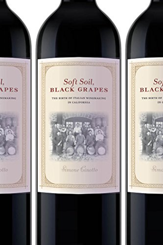 Soft Soil, Black Grapes: The Birth of Italian Winemaking in California (Nation of Newcomers: Immigrant History As Americ
