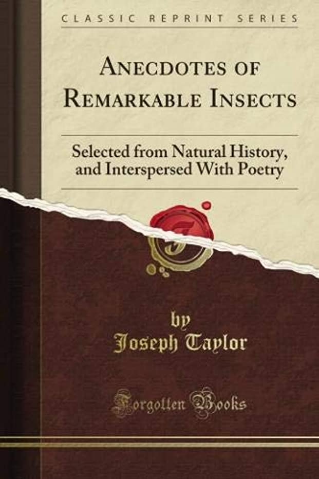 Anecdotes of Remarkable Insects: Selected from Natural History, and Interspersed With Poetry (Classic Reprint)