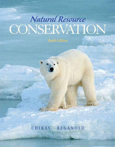 Compare Textbook Prices for Natural Resource Conservation: Management for a Sustainable Future 10 Edition ISBN 9780132251389 by Chiras, Daniel,Reganold, John