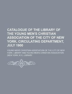 Catalogue of the Library of the Young Men's Christian Association of the City of New York, Circulating Department, July 1900