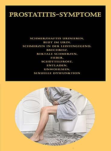 Prostatitis-Symptome: Schmerzhaftes Urinieren, Blut im Urin, Schmerzen in der Leistengegend, Brechreiz, Rektale Schmerzen, Fieber, Schüttelfrost, Entladen, Unwohlsein, Sexuelle Dysfunktion