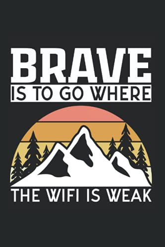 Brave Is To Go Where The Wifi Is Weak: Funny Hiking Logbook Outdoor Lover Mountains Notebook Diary Brave Is To Go Where The Wifi Is Weak - ... 120 Lined Pages, 6x9 Inches, Matte Soft Cover