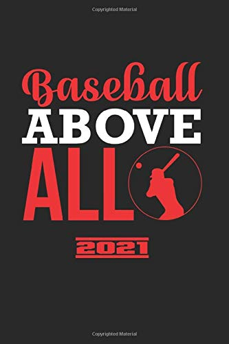 Baseball Above All 2021: Great Yearbook And Calendar For 2021 Can Also Be Used As A Diary Or Notebook. Baseball Calendar And Schedule 2021 For Everyone.