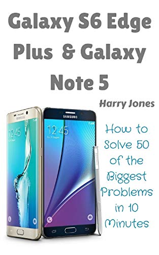 Galaxy S6 Edge Plus & Galaxy Note 5: How to Solve 50 of the Biggest Smartphone Problems in 10 Minutes (50 of the Biggest Problems)