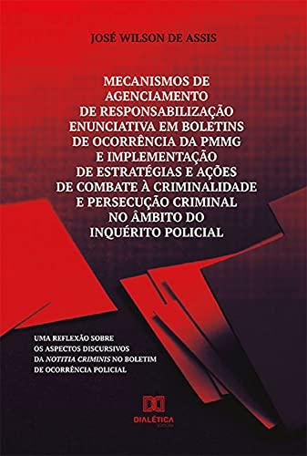 Mecanismos de agenciamento de responsabilização enunciativa em boletins de ocorrência da PMMG e implementação de estratégias e ações de combate à crim: ... de ocorrência policial (Portuguese Edition)