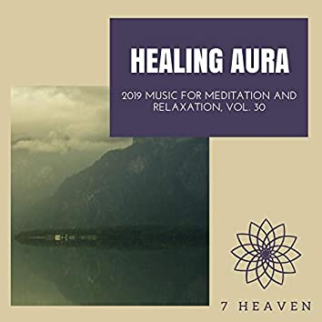 Healing Aura - 2019 Music For Meditation And Relaxation, Vol. 30