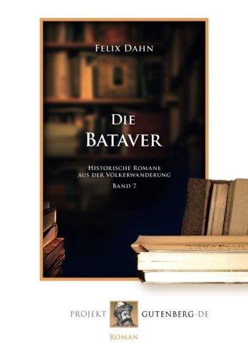 Die Bataver: Historische Romane aus der Völkerwanderung. Band 7