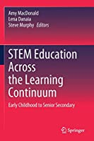STEM Education Across the Learning Continuum: Early Childhood to Senior Secondary