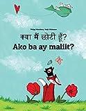 Kya maim choti hum? Ako ba ay maliit?: Hindi-Filipino/Tagalog (Wikang Filipino/Tagalog): Children's Picture Book (Bilingual Edition)