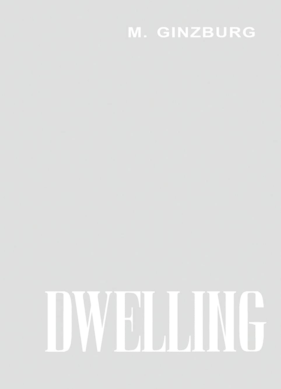 Dwelling: Five Years' Work on the Problem of the Habitation