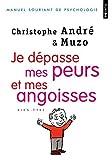 Je dépasse mes peurs et mes angoisses de Christophe André (18 mars 2010) Broché - 18/03/2010